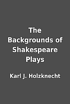 The Backgrounds of Shakespeare Plays by Karl…