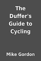 The Duffer's Guide to Cycling by Mike Gordon