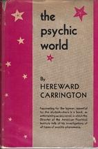 The Psychic World by Hereward Carrington