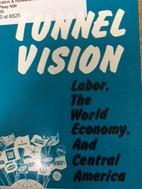 Tunnel vision : labor, the world economy,…