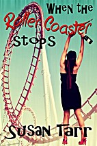 When the Roller Coaster Stops by Susan Tarr
