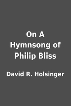 On A Hymnsong of Philip Bliss by David R.…