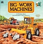 Big Work Machines by Patricia Relf