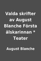 Valda skrifter av August Blanche Första…