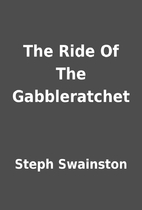 The Ride Of The Gabbleratchet by Steph…