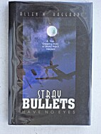 Stray Bullets Have No Eyes by Allen W.…