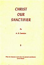 CHRIST OUR SANCTIFIER by A. B. Simpson