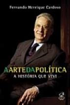 Arte da Política: a História que Vivi, A…