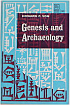 Genesis and Archaeology by Howard F. Vos