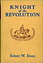Knight of the Revolution by Sidney W. Dean