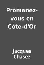 Promenez-vous en Côte-d'Or by Jacques…