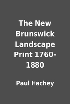 The New Brunswick Landscape Print 1760-1880…