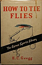 How to tie flies by E.C. Gregg