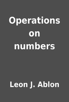 Operations on numbers by Leon J. Ablon