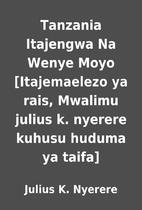 Tanzania Itajengwa Na Wenye Moyo…