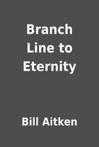 Branch Line to Eternity by Bill Aitken