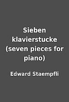 Sieben klavierstucke (seven pieces for…