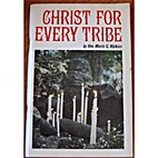 Christ For Every Tribe by Rev. Morris G.…