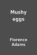 Mushy eggs by Florence Adams