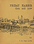 Friday Harbor Then and Now by F.H. Van Cleve
