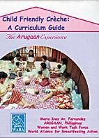 Child Friendly Creche: A Curriculum Guide:…