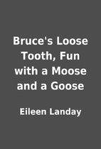 Bruce's Loose Tooth, Fun with a Moose and a…