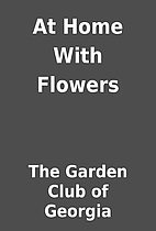 At Home With Flowers by The Garden Club of…