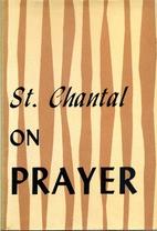 St. Chantal on prayer; a translation of her…