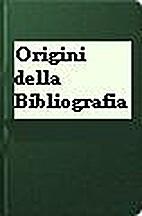 Le origini della bibliografia by Theodore…