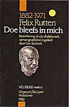 Doe bleefs in mich : Felix Rutten 1882-1971…