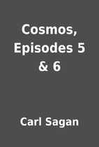 Cosmos, Episodes 5 & 6 by Carl Sagan