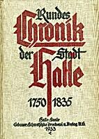 Rundes Chronik der Stadt Halle 1750 - 1835.…