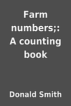 Farm numbers;: A counting book by Donald…