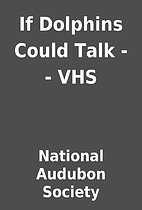 If Dolphins Could Talk -- VHS by National…