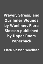 Prayer, Stress, and Our Inner Wounds by…