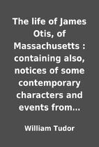 The life of James Otis, of Massachusetts :…