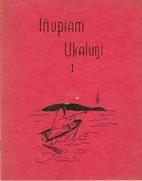 Inupiam Ukaluni: Eskimo Reader 1-3 by R…