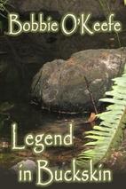 Legend in Buckskin by Bobbie O'Keefe