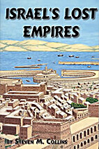 Israel's Lost Empires by Steven M. Collins