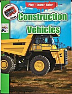 Play, Learn, Color: Construction Vehicles
