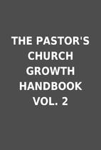 THE PASTOR'S CHURCH GROWTH HANDBOOK…