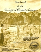 Guidebook to the Geology of Central Arizona…