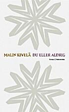 Du eller aldrig : roman by Malin Kivelä