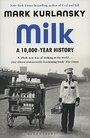 Milk: A 10,000-Year History by Mark Kurlansky
