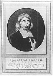 Författarporträtt. Balthasar Bekker (Metslawier, 20 maart 1634 – Amsterdam, 11 juni 1698) was een Nederlands predikant en theoloog, een bestrijder van bijgeloof en een van de voorlopers van de Verlichting. Zijn grote verdienste was het wijzen op passages in de Bijbel met aanpassingen aan de heersende en antieke denkbeelden.