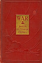 War by John Luther Long with illustrations…