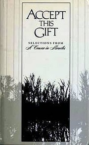 Accept This Gift : Selections from A Course…