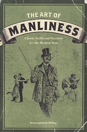 The Art of Manliness: Classic Skills and…