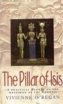The Pillar of Isis: A Practical Manual on the Mysteries of the Goddess - Vivienne O'Regan