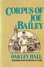 Corpus of Joe Bailey by Oakley M. Hall